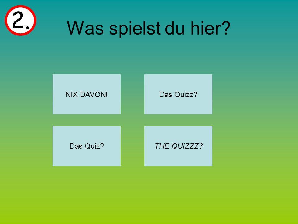Was spielst du hier 2. Das Quiz Das Quizz NIX DAVON! THE QUIZZZ