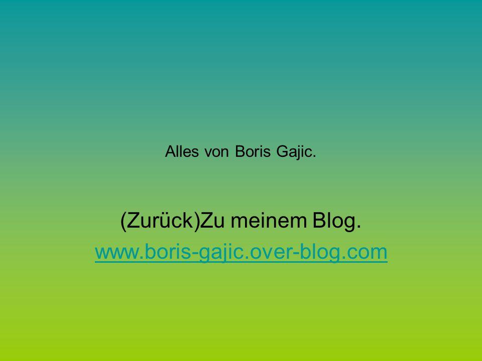Alles von Boris Gajic. (Zurück)Zu meinem Blog. www.boris-gajic.over-blog.com