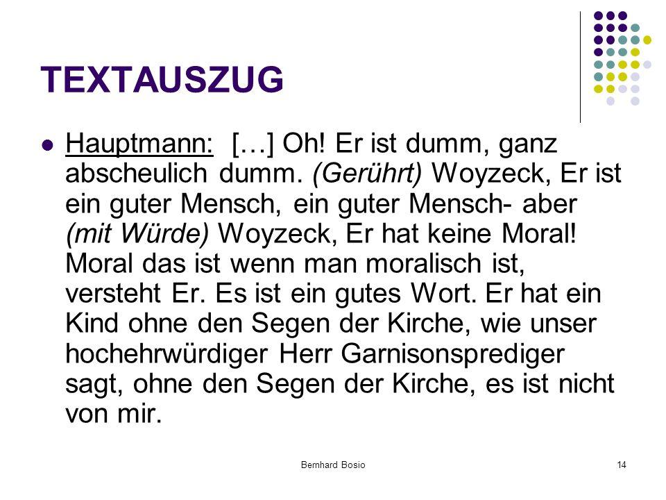 Bernhard Bosio14 TEXTAUSZUG Hauptmann: […] Oh.Er ist dumm, ganz abscheulich dumm.