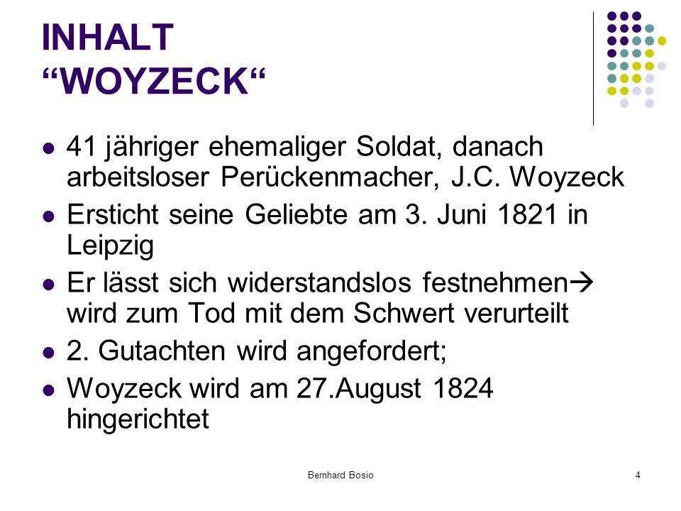 Bernhard Bosio4 INHALT WOYZECK 41 jähriger ehemaliger Soldat, danach arbeitsloser Perückenmacher, J.C.
