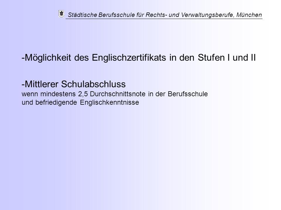 Städtische Berufsschule für Rechts- und Verwaltungsberufe, München -Möglichkeit des Englischzertifikats in den Stufen I und II -Mittlerer Schulabschlu