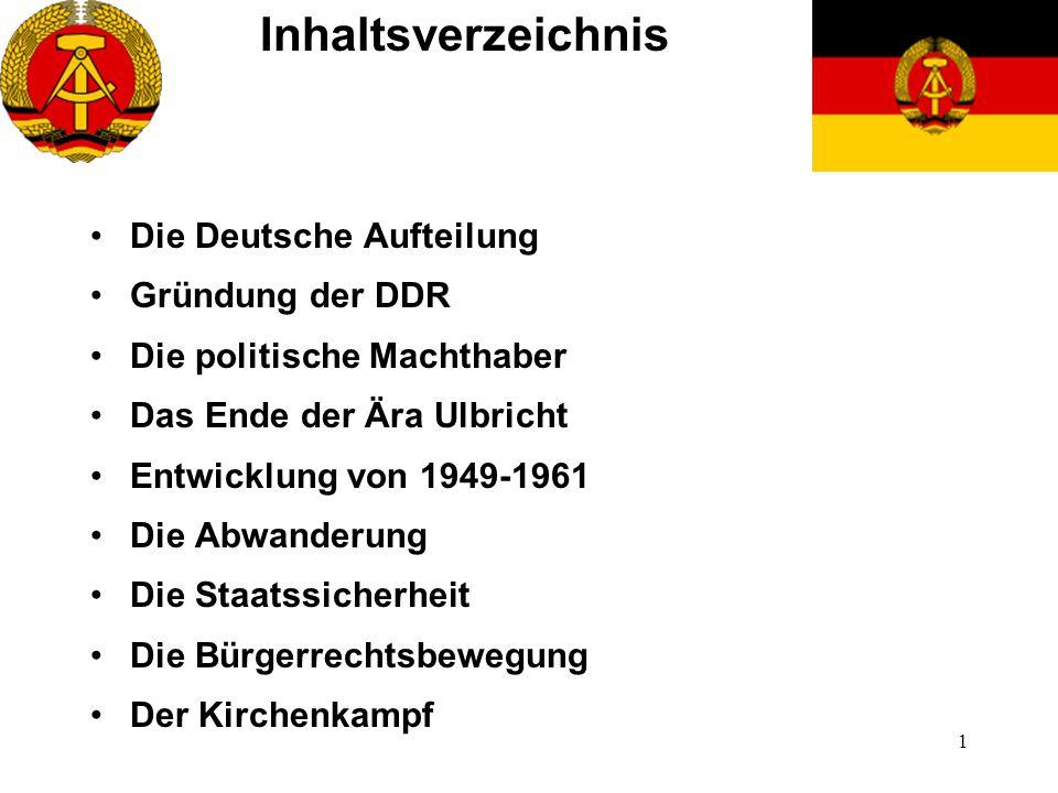 1 Inhaltsverzeichnis Die Deutsche Aufteilung Gründung der DDR Die politische Machthaber Das Ende der Ära Ulbricht Entwicklung von 1949-1961 Die Abwand