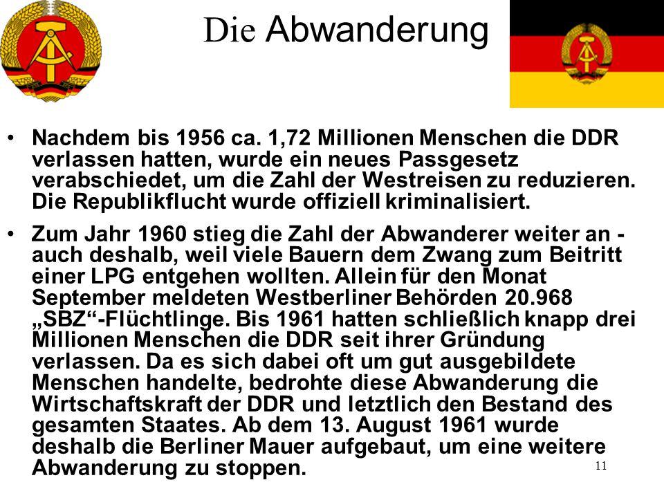 11 Die Abwanderung Nachdem bis 1956 ca. 1,72 Millionen Menschen die DDR verlassen hatten, wurde ein neues Passgesetz verabschiedet, um die Zahl der We