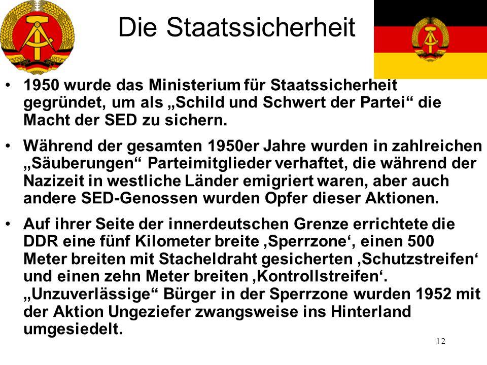 """12 Die Staatssicherheit 1950 wurde das Ministerium für Staatssicherheit gegründet, um als """"Schild und Schwert der Partei"""" die Macht der SED zu sichern"""