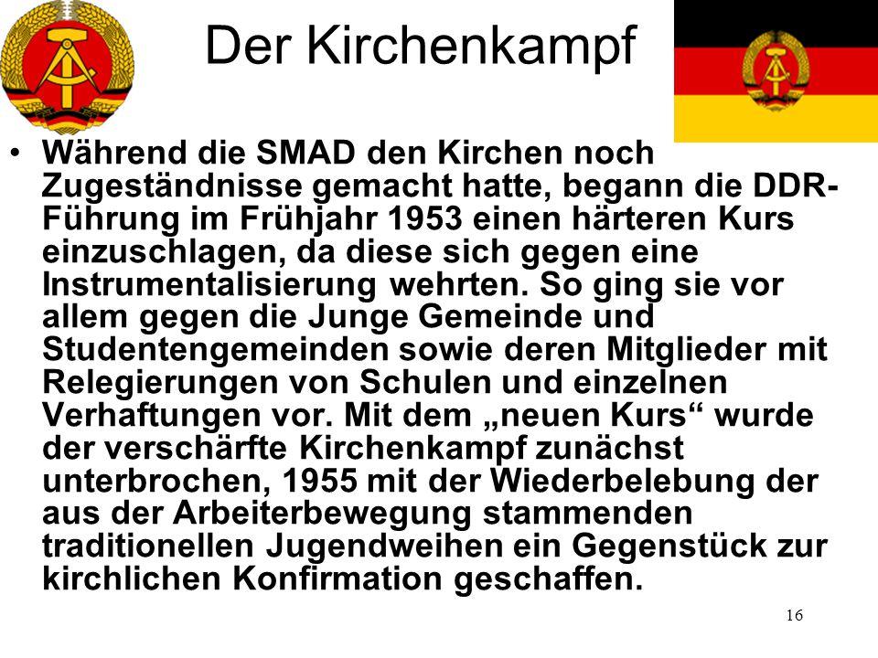 16 Der Kirchenkampf Während die SMAD den Kirchen noch Zugeständnisse gemacht hatte, begann die DDR- Führung im Frühjahr 1953 einen härteren Kurs einzu