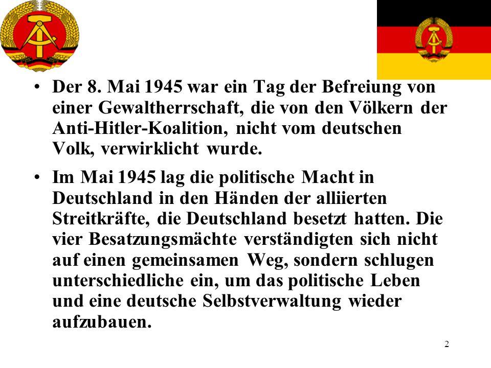 2 Der 8. Mai 1945 war ein Tag der Befreiung von einer Gewaltherrschaft, die von den Völkern der Anti-Hitler-Koalition, nicht vom deutschen Volk, verwi