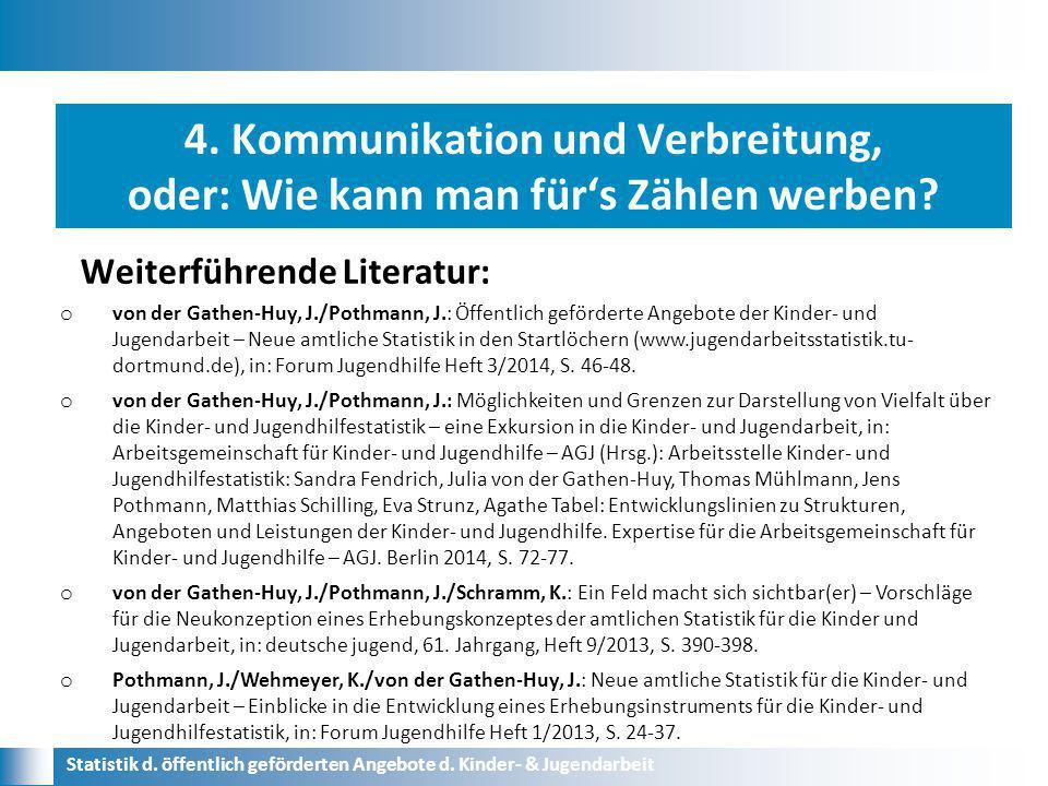 Weiterführende Literatur: Statistik d. öffentlich geförderten Angebote d. Kinder- & Jugendarbeit o von der Gathen-Huy, J./Pothmann, J.: Öffentlich gef