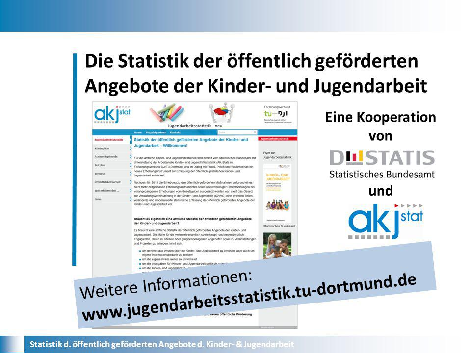 Die Statistik der öffentlich geförderten Angebote der Kinder- und Jugendarbeit Statistik d. öffentlich geförderten Angebote d. Kinder- & Jugendarbeit