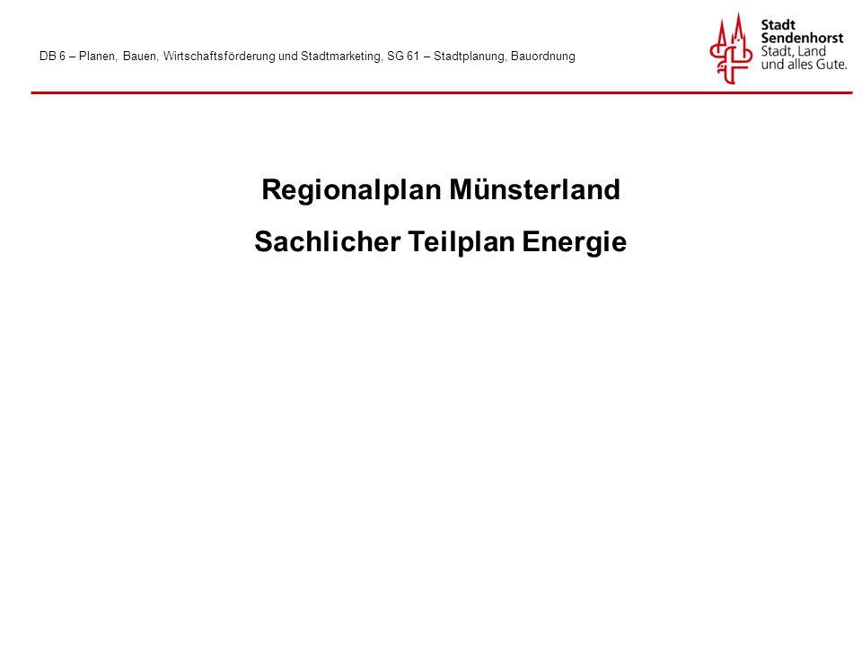 DB 6 – Planen, Bauen, Wirtschaftsförderung und Stadtmarketing, SG 61 – Stadtplanung, Bauordnung Regionalplan Münsterland Sachlicher Teilplan Energie