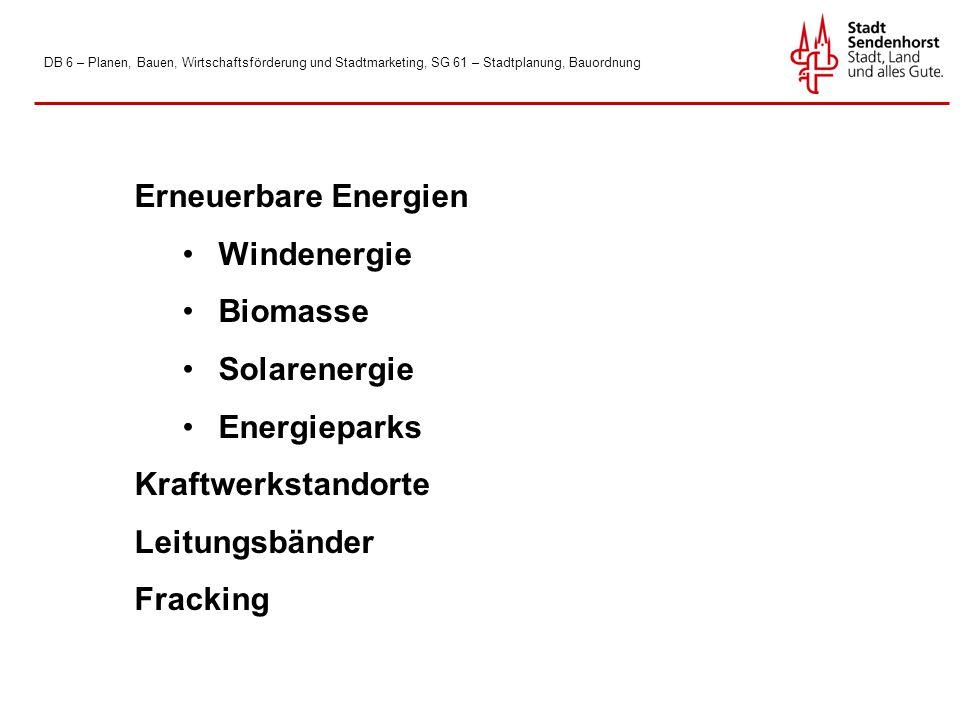 DB 6 – Planen, Bauen, Wirtschaftsförderung und Stadtmarketing, SG 61 – Stadtplanung, Bauordnung Erneuerbare Energien Windenergie Biomasse Solarenergie Energieparks Kraftwerkstandorte Leitungsbänder Fracking