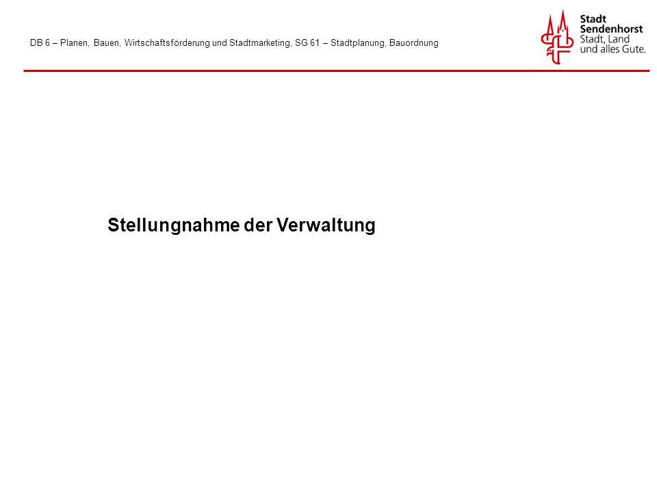 DB 6 – Planen, Bauen, Wirtschaftsförderung und Stadtmarketing, SG 61 – Stadtplanung, Bauordnung Stellungnahme der Verwaltung