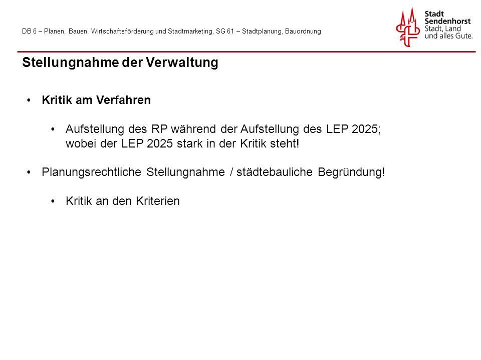DB 6 – Planen, Bauen, Wirtschaftsförderung und Stadtmarketing, SG 61 – Stadtplanung, Bauordnung Stellungnahme der Verwaltung Kritik am Verfahren Aufstellung des RP während der Aufstellung des LEP 2025; wobei der LEP 2025 stark in der Kritik steht.