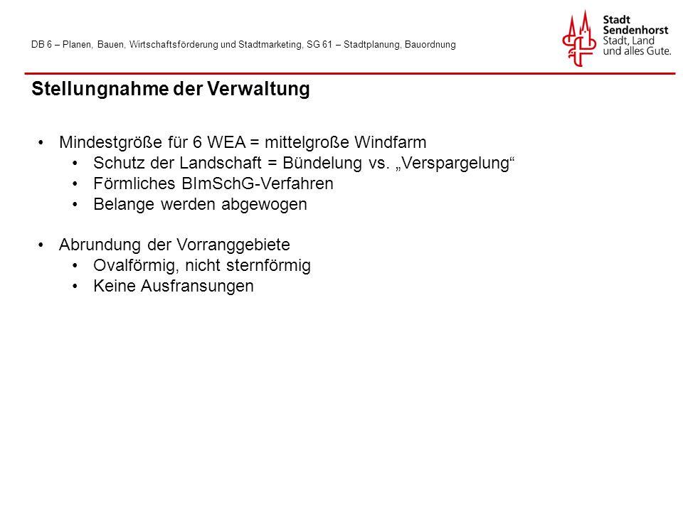 DB 6 – Planen, Bauen, Wirtschaftsförderung und Stadtmarketing, SG 61 – Stadtplanung, Bauordnung Stellungnahme der Verwaltung Mindestgröße für 6 WEA = mittelgroße Windfarm Schutz der Landschaft = Bündelung vs.