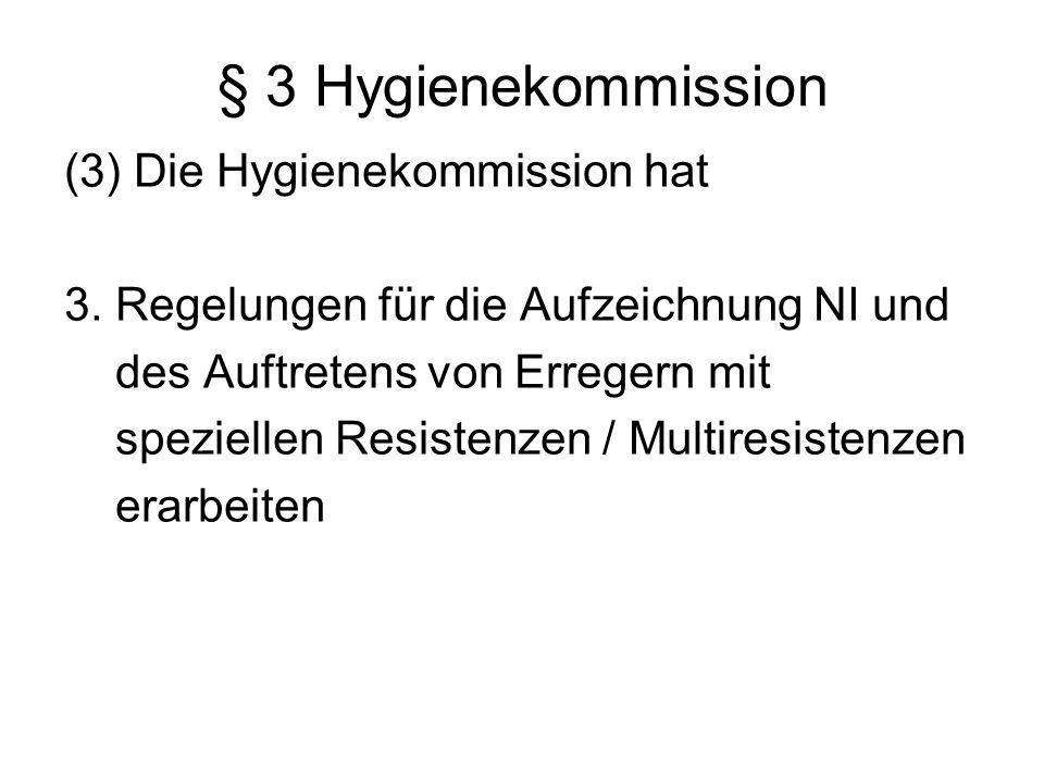 § 3 Hygienekommission (3) Die Hygienekommission hat 3. Regelungen für die Aufzeichnung NI und des Auftretens von Erregern mit speziellen Resistenzen /