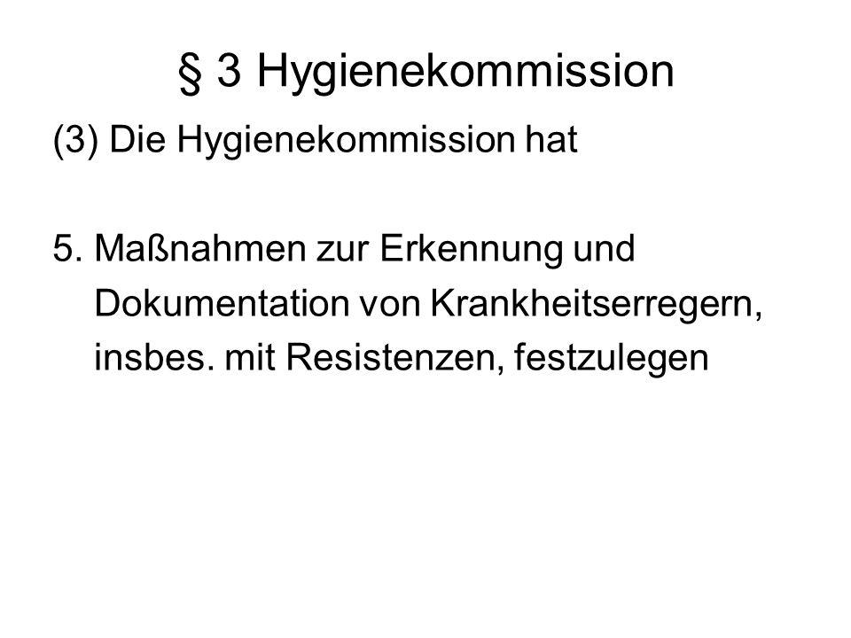 § 3 Hygienekommission (3) Die Hygienekommission hat 5. Maßnahmen zur Erkennung und Dokumentation von Krankheitserregern, insbes. mit Resistenzen, fest