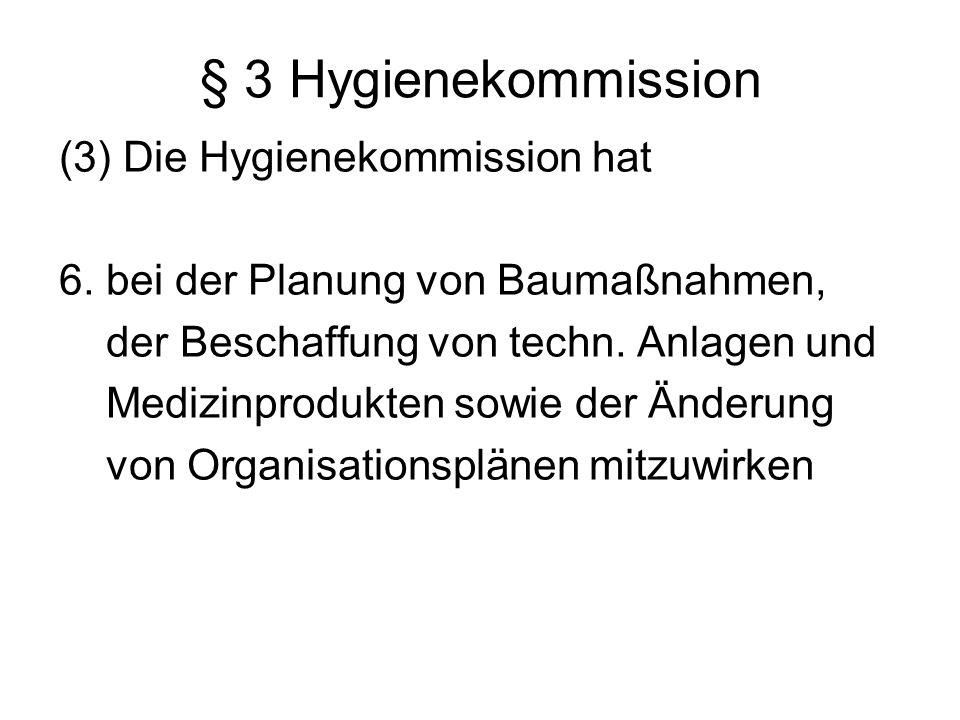 § 3 Hygienekommission (3) Die Hygienekommission hat 6. bei der Planung von Baumaßnahmen, der Beschaffung von techn. Anlagen und Medizinprodukten sowie