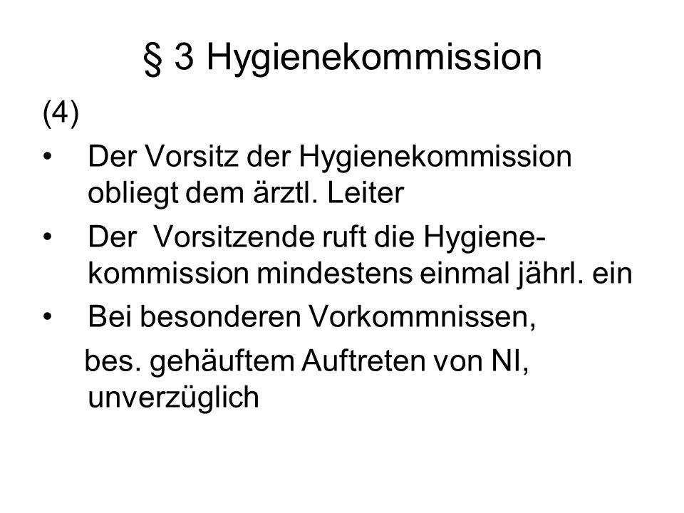 § 3 Hygienekommission (4) Der Vorsitz der Hygienekommission obliegt dem ärztl. Leiter Der Vorsitzende ruft die Hygiene- kommission mindestens einmal j