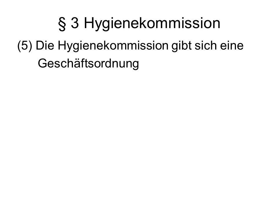 § 3 Hygienekommission (5) Die Hygienekommission gibt sich eine Geschäftsordnung
