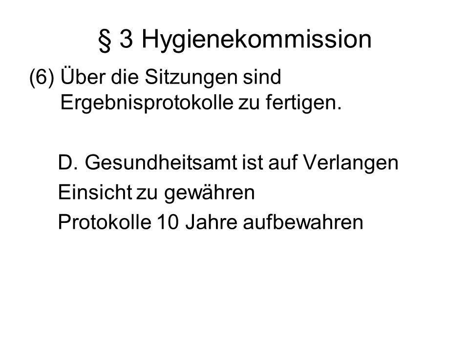 § 3 Hygienekommission (6) Über die Sitzungen sind Ergebnisprotokolle zu fertigen. D. Gesundheitsamt ist auf Verlangen Einsicht zu gewähren Protokolle