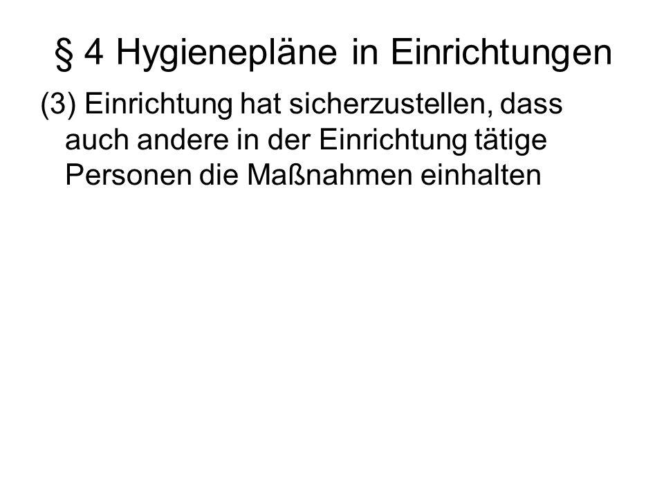 § 4 Hygienepläne in Einrichtungen (3) Einrichtung hat sicherzustellen, dass auch andere in der Einrichtung tätige Personen die Maßnahmen einhalten