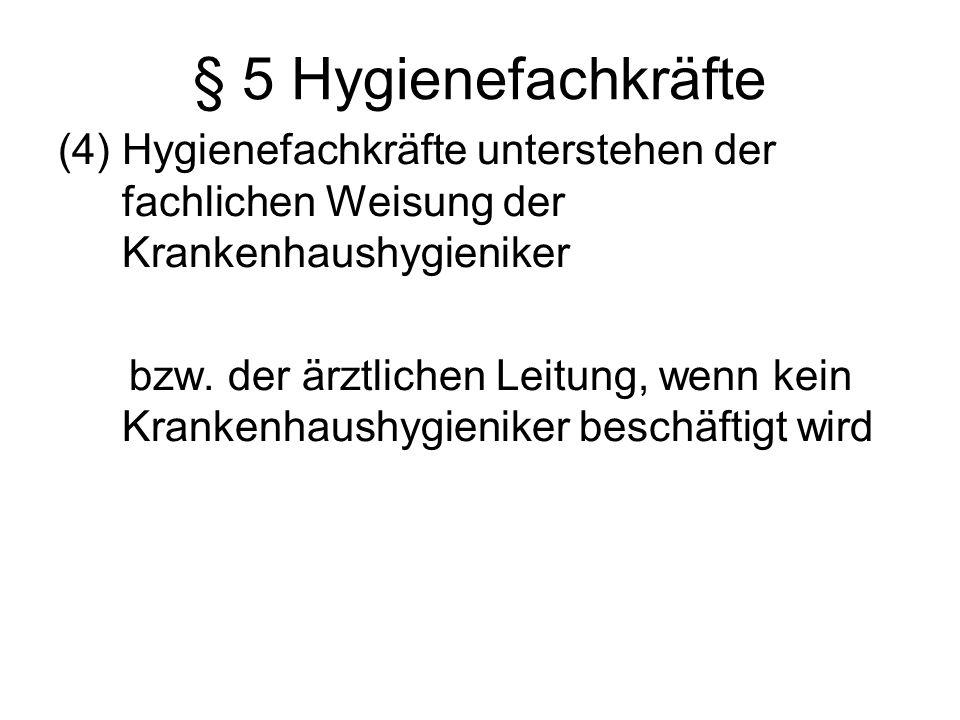 § 5 Hygienefachkräfte (4) Hygienefachkräfte unterstehen der fachlichen Weisung der Krankenhaushygieniker bzw. der ärztlichen Leitung, wenn kein Kranke