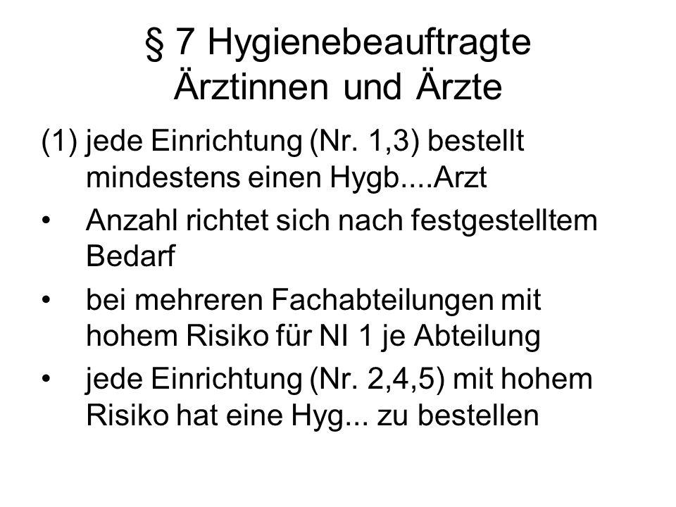 § 7 Hygienebeauftragte Ärztinnen und Ärzte (1)jede Einrichtung (Nr. 1,3) bestellt mindestens einen Hygb....Arzt Anzahl richtet sich nach festgestellte