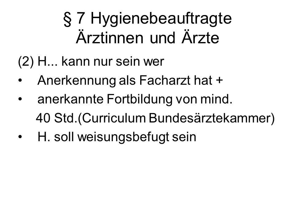 § 7 Hygienebeauftragte Ärztinnen und Ärzte (2) H... kann nur sein wer Anerkennung als Facharzt hat + anerkannte Fortbildung von mind. 40 Std.(Curricul