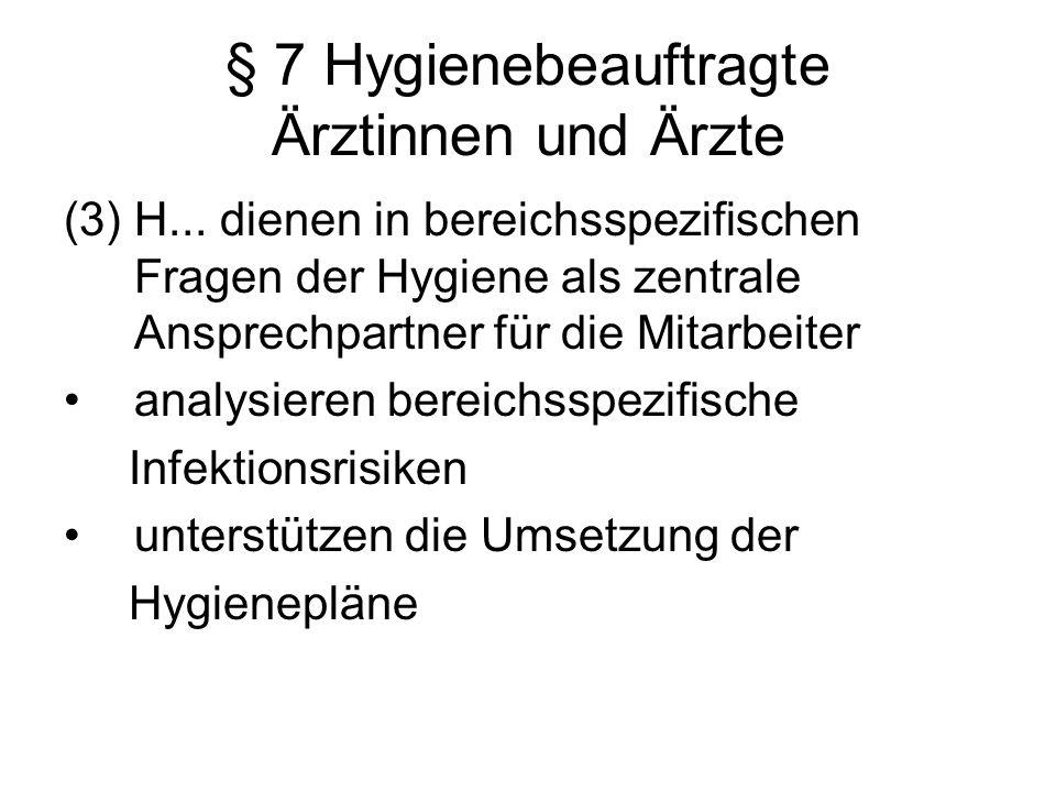 § 7 Hygienebeauftragte Ärztinnen und Ärzte (3) H... dienen in bereichsspezifischen Fragen der Hygiene als zentrale Ansprechpartner für die Mitarbeiter