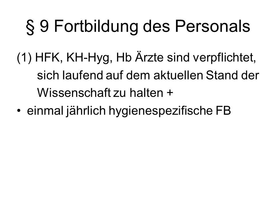 § 9 Fortbildung des Personals (1) HFK, KH-Hyg, Hb Ärzte sind verpflichtet, sich laufend auf dem aktuellen Stand der Wissenschaft zu halten + einmal jä