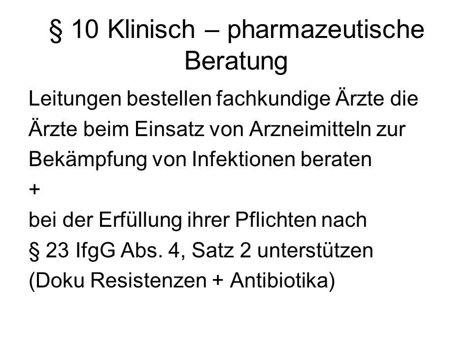 § 10 Klinisch – pharmazeutische Beratung Leitungen bestellen fachkundige Ärzte die Ärzte beim Einsatz von Arzneimitteln zur Bekämpfung von Infektionen
