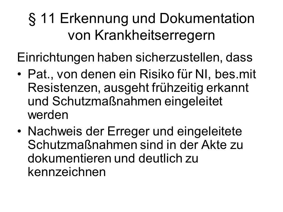 § 11 Erkennung und Dokumentation von Krankheitserregern Einrichtungen haben sicherzustellen, dass Pat., von denen ein Risiko für NI, bes.mit Resistenz