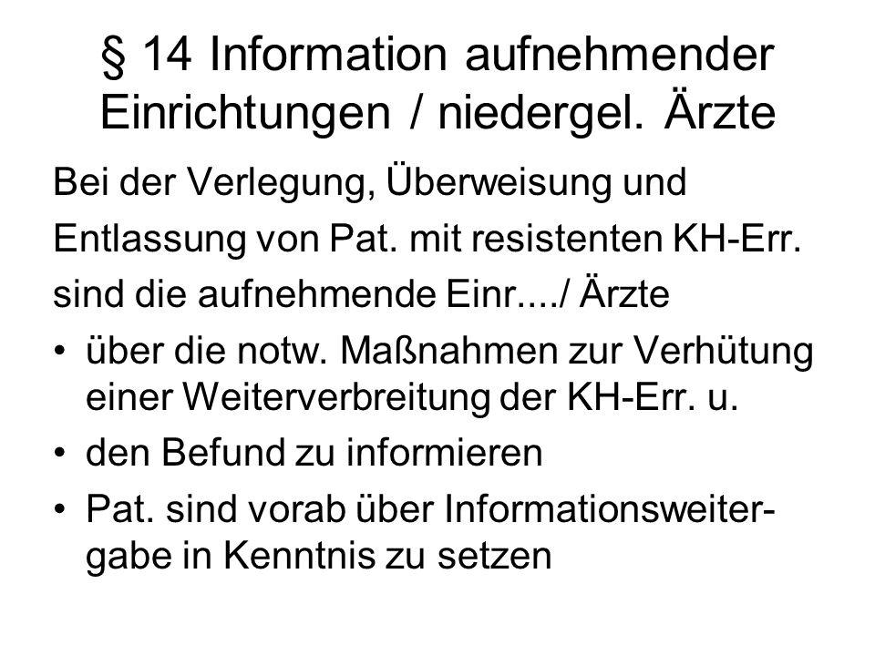 § 14 Information aufnehmender Einrichtungen / niedergel. Ärzte Bei der Verlegung, Überweisung und Entlassung von Pat. mit resistenten KH-Err. sind die