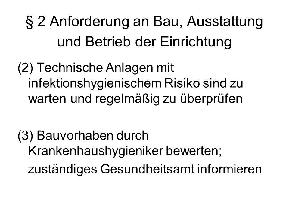 § 2 Anforderung an Bau, Ausstattung und Betrieb der Einrichtung (2) Technische Anlagen mit infektionshygienischem Risiko sind zu warten und regelmäßig
