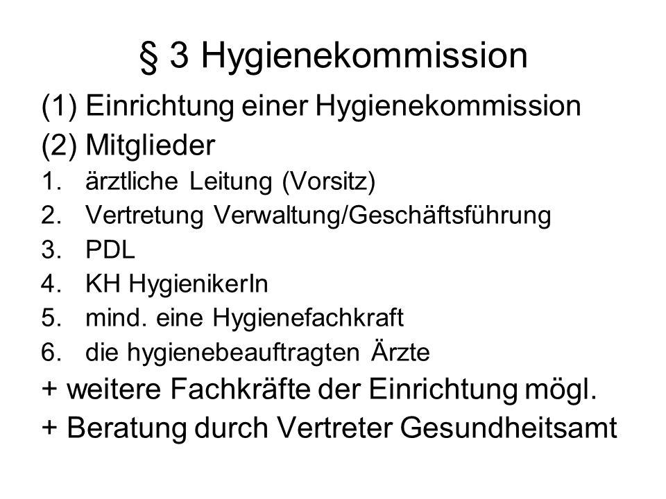 § 3 Hygienekommission (1)Einrichtung einer Hygienekommission (2)Mitglieder 1.ärztliche Leitung (Vorsitz) 2.Vertretung Verwaltung/Geschäftsführung 3.PD