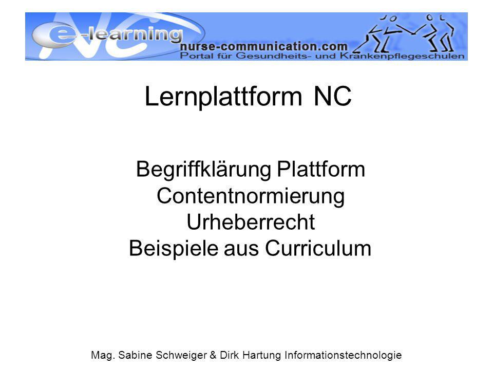 Mag. Sabine Schweiger & Dirk Hartung Informationstechnologie Lernplattform NC Begriffklärung Plattform Contentnormierung Urheberrecht Beispiele aus Cu