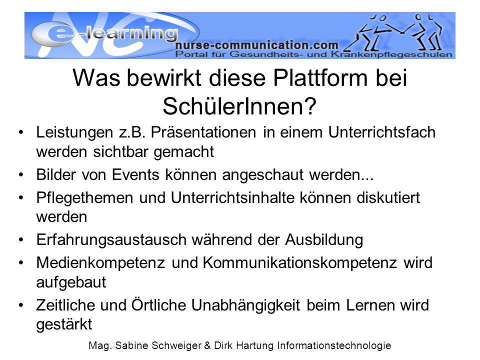 Mag. Sabine Schweiger & Dirk Hartung Informationstechnologie Was bewirkt diese Plattform bei SchülerInnen? Leistungen z.B. Präsentationen in einem Unt