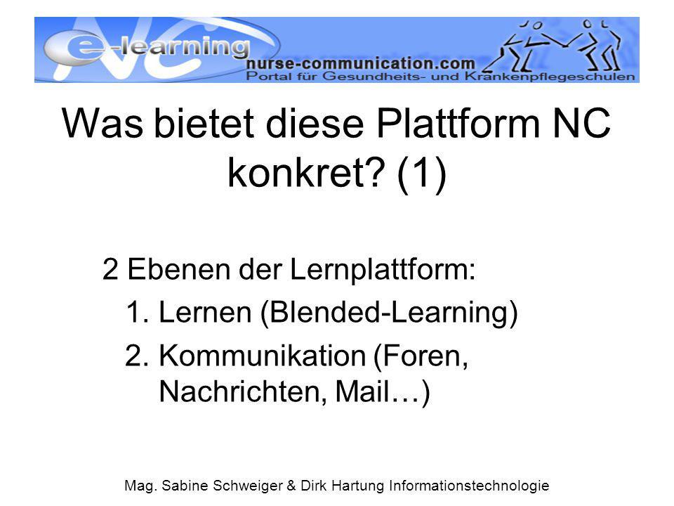 Mag. Sabine Schweiger & Dirk Hartung Informationstechnologie Was bietet diese Plattform NC konkret? (1) 2 Ebenen der Lernplattform: 1.Lernen (Blended-