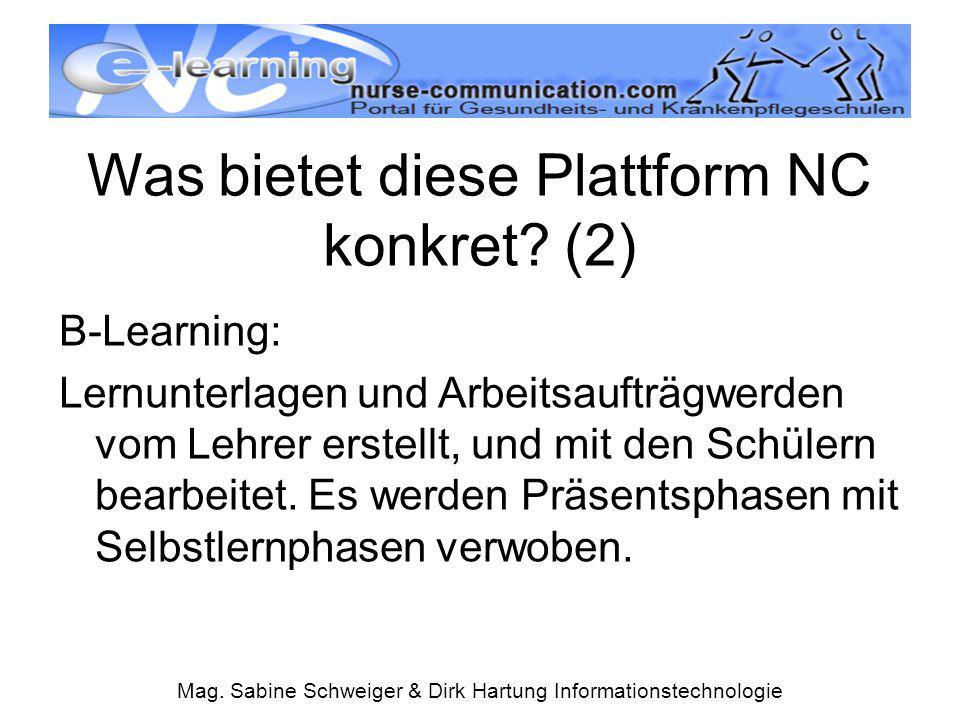 Mag. Sabine Schweiger & Dirk Hartung Informationstechnologie Was bietet diese Plattform NC konkret? (2) B-Learning: Lernunterlagen und Arbeitsaufträgw