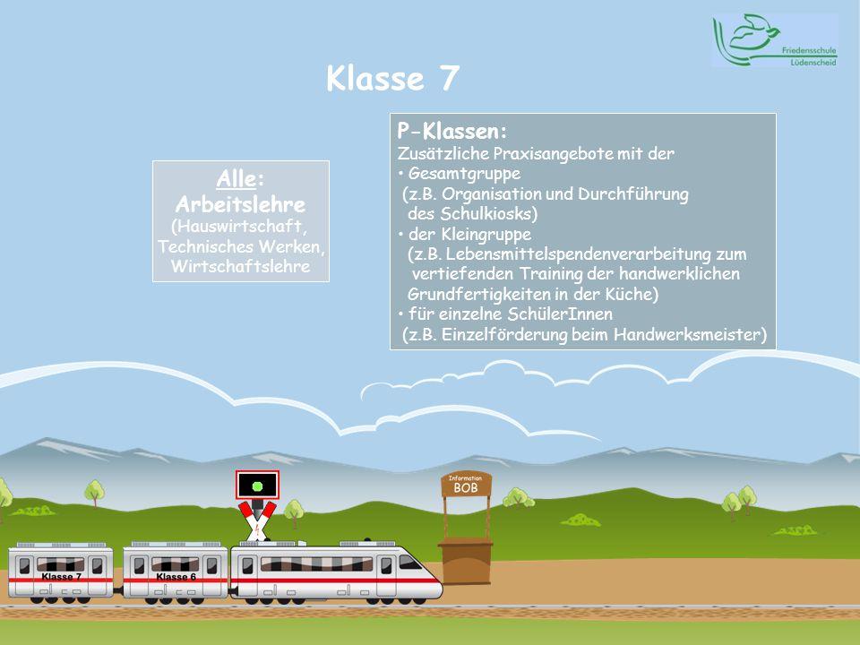 Klasse 7 Alle: Arbeitslehre (Hauswirtschaft, Technisches Werken, Wirtschaftslehre P-Klassen: Zusätzliche Praxisangebote mit der Gesamtgruppe (z.B.