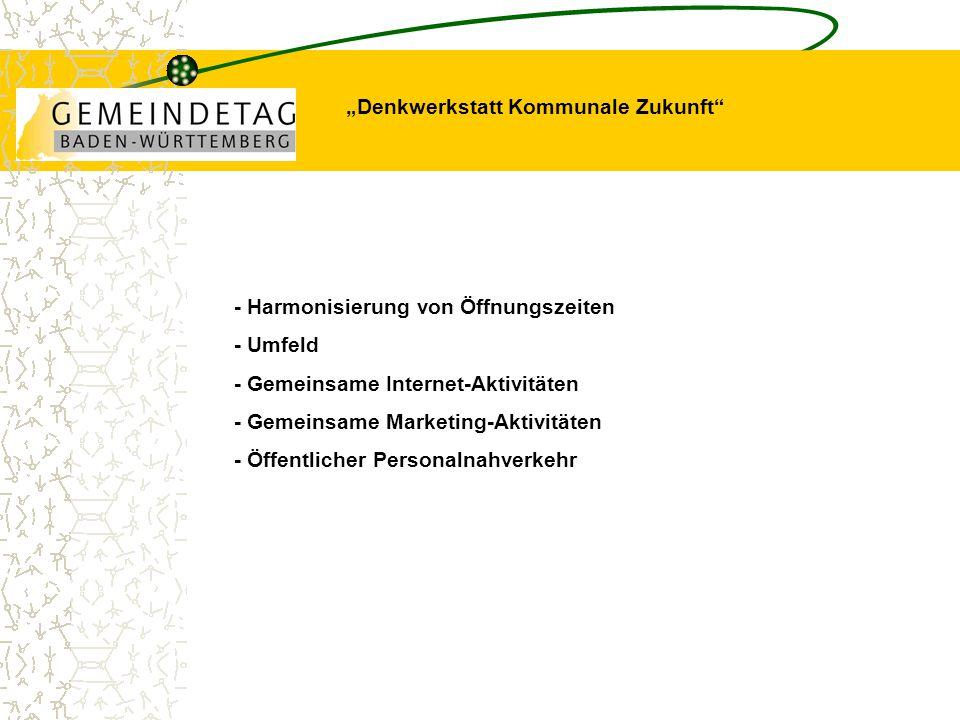 """""""Denkwerkstatt Kommunale Zukunft - Harmonisierung von Öffnungszeiten - Umfeld - Gemeinsame Internet-Aktivitäten - Gemeinsame Marketing-Aktivitäten - Öffentlicher Personalnahverkehr"""