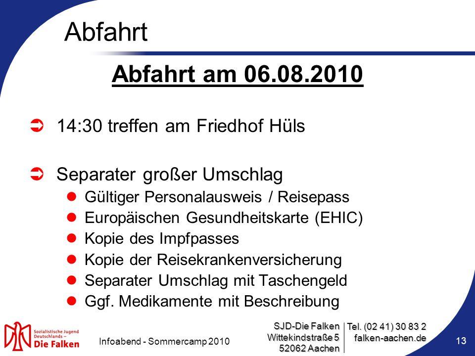 SJD-Die Falken Wittekindstraße 5 52062 Aachen Tel. (02 41) 30 83 2 falken-aachen.de Infoabend - Sommercamp 2010 13 Abfahrt Abfahrt am 06.08.2010  14: