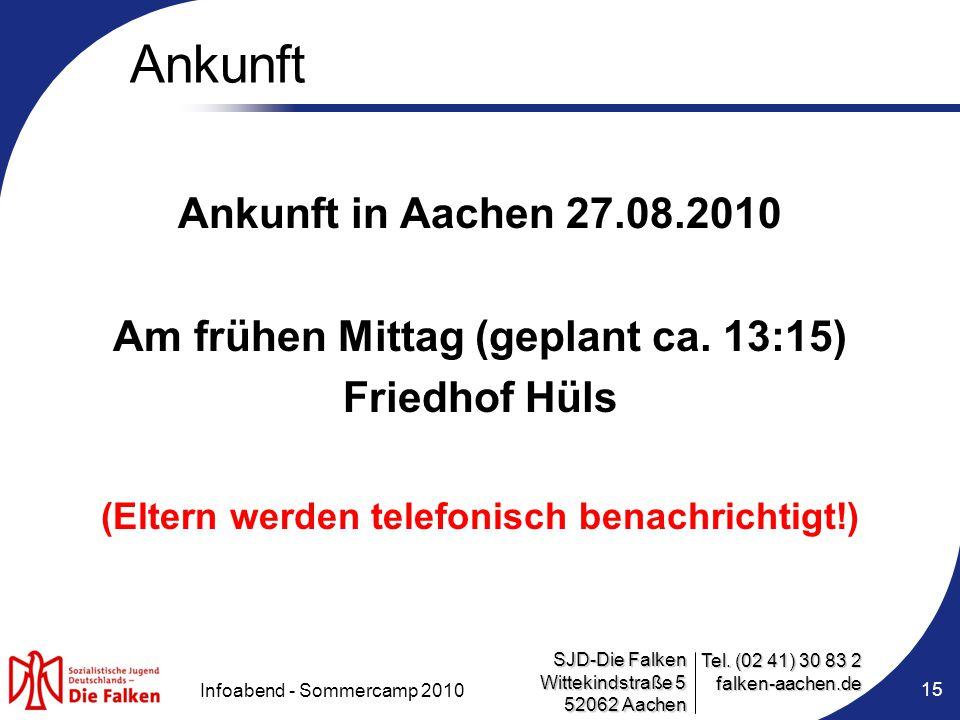 SJD-Die Falken Wittekindstraße 5 52062 Aachen Tel. (02 41) 30 83 2 falken-aachen.de Infoabend - Sommercamp 2010 15 Ankunft Ankunft in Aachen 27.08.201
