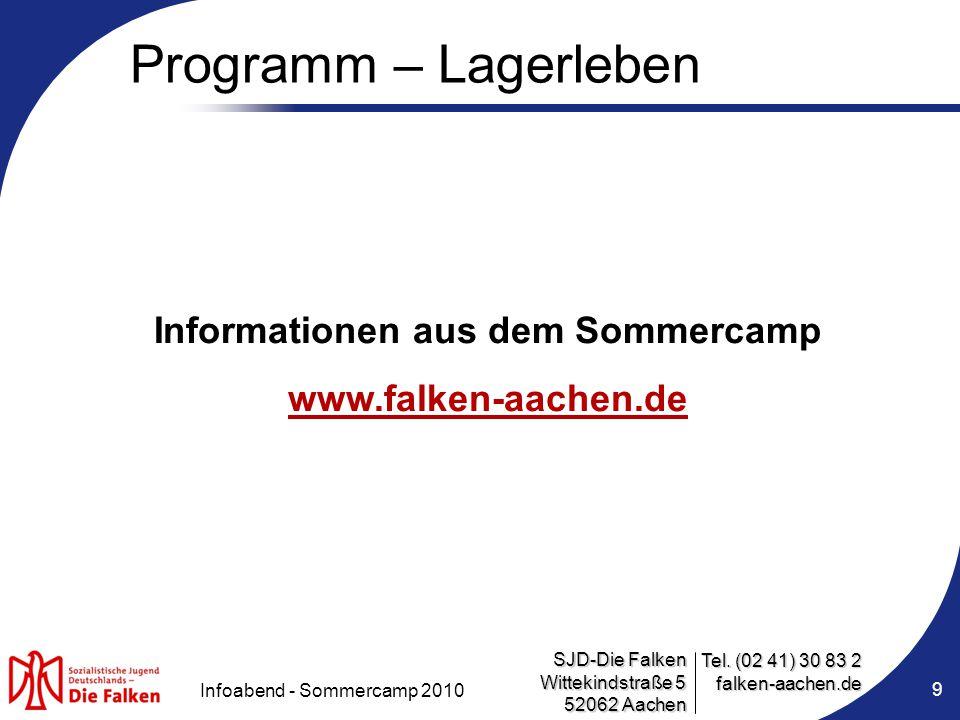 SJD-Die Falken Wittekindstraße 5 52062 Aachen Tel. (02 41) 30 83 2 falken-aachen.de Infoabend - Sommercamp 2010 9 Programm – Lagerleben Informationen