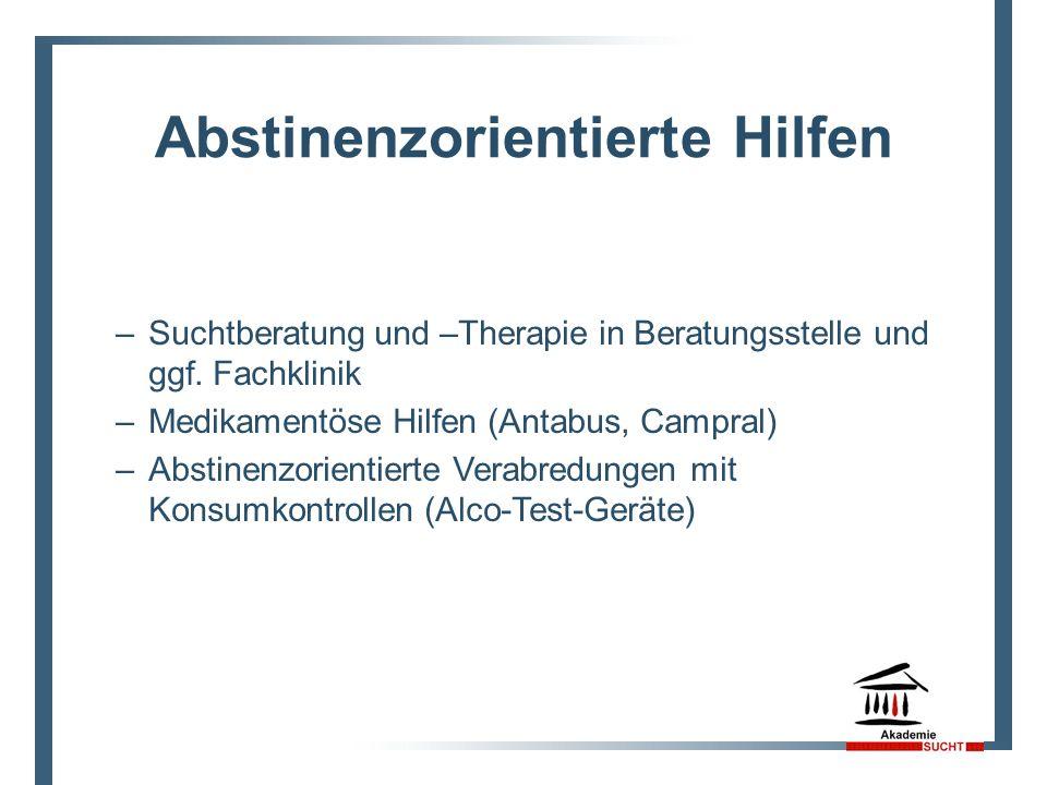 Abstinenzorientierte Hilfen –Suchtberatung und –Therapie in Beratungsstelle und ggf. Fachklinik –Medikamentöse Hilfen (Antabus, Campral) –Abstinenzori