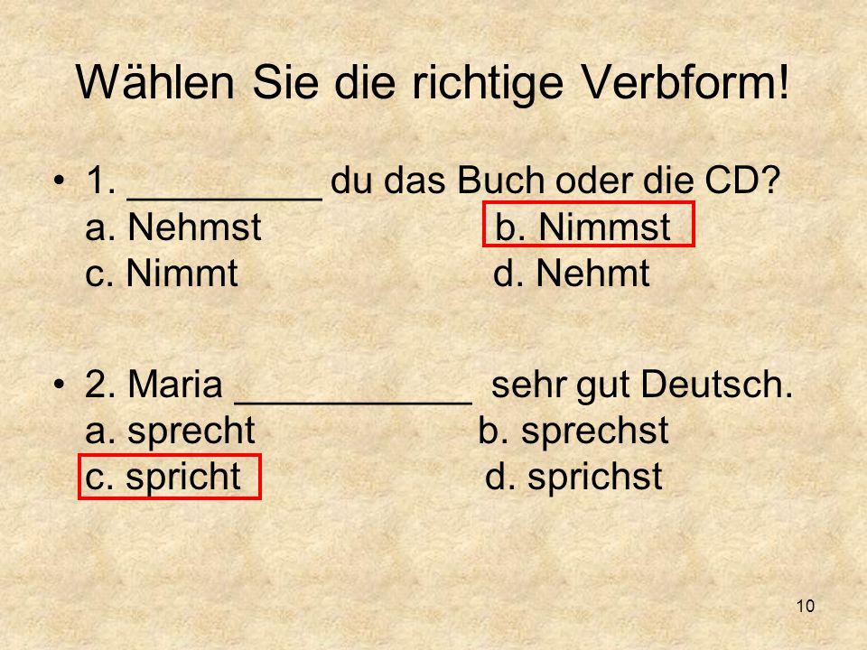 Wählen Sie die richtige Verbform.1. _________ du das Buch oder die CD.