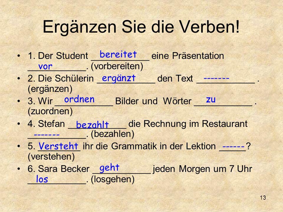 Ergänzen Sie die Verben.1. Der Student ___________ eine Präsentation ___________.