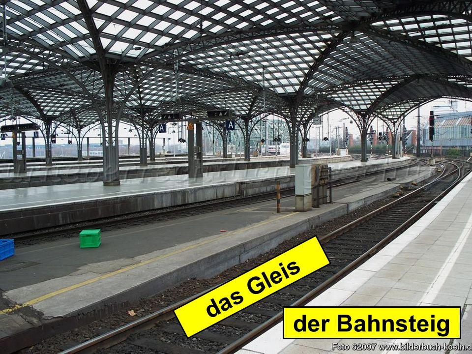 der Bahnsteig das Gleis