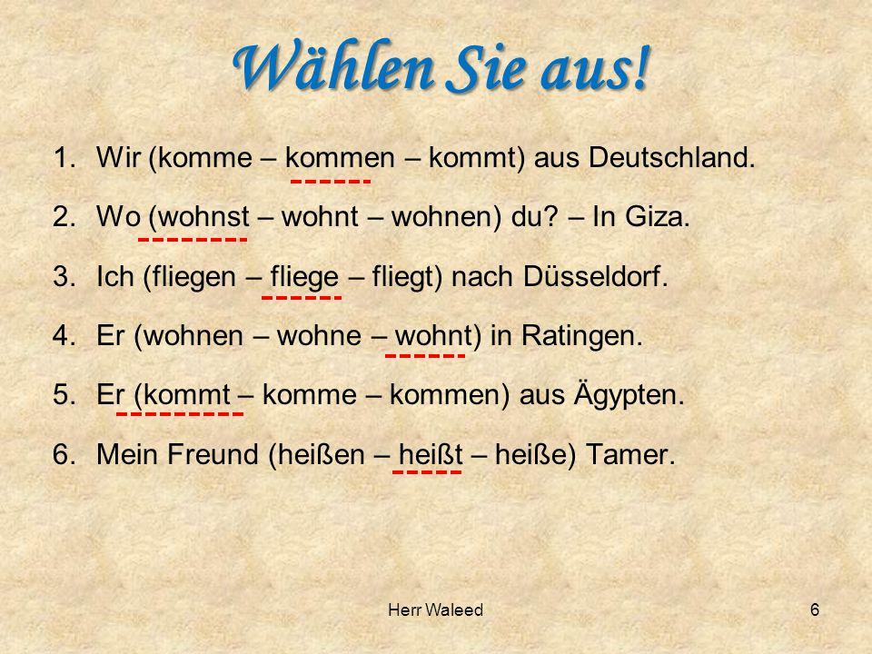 Wählen Sie aus.1.Wir (komme – kommen – kommt) aus Deutschland.