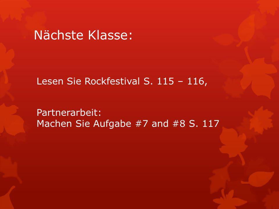 Nächste Klasse: Lesen Sie Rockfestival S. 115 – 116, Partnerarbeit: Machen Sie Aufgabe #7 and #8 S. 117