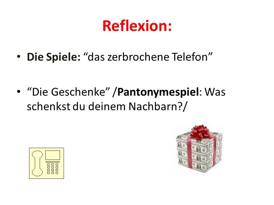 Reflexion: Die Spiele: das zerbrochene Telefon Die Geschenke /Pantonymespiel: Was schenkst du deinem Nachbarn /